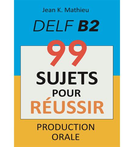 فایل کتاب DELF B2 - 99 Sujets Pour Réussir Production Orale